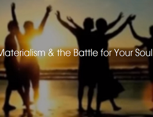 Materialism & the Battle for Your Soul